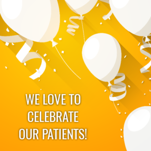 we love to celebrate our patients during patient appreciation days!